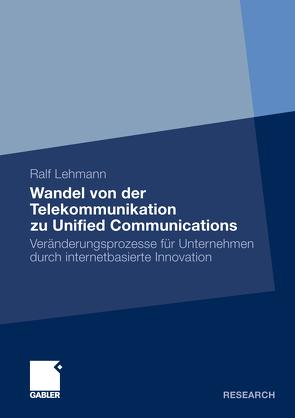 Wandel von der Telekommunikation zu Unified Communications von Lehmann,  Ralf