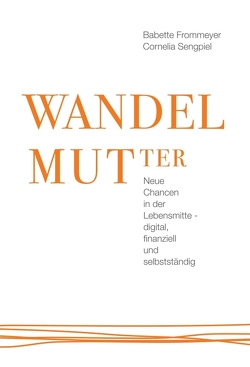 WANDELMUTter von Frommeyer,  Babette, Hein,  Susanne, Sengpiel,  Cornelia