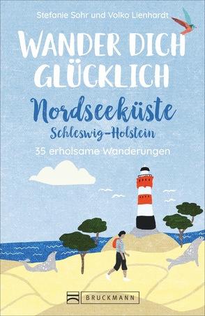 Wander dich glücklich – Nordseeküste Schleswig-Holstein von Volko Lienhardt,  Stefanie Sohr und