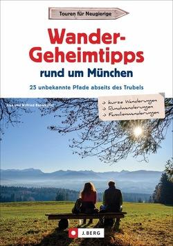 Wander-Geheimtipps rund um München von Bahnmüller,  Wilfried und Lisa