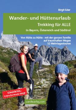 Wander- und Hüttenurlaub. Trekking für ALLE in Bayern, Österreich und Südtirol von Eder,  Birgit, Göllner-Kampel,  Elisabeth