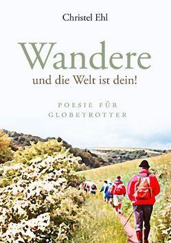 Wandere und die Welt ist dein! von Ehl,  Christel