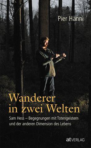Wanderer in zwei Welten von Hänni,  Pier, Hess,  Sam