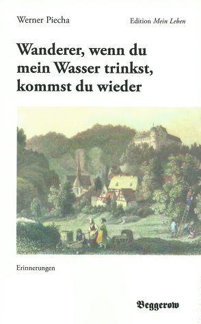 Wanderer, wenn du mein Wasser trinkst, kommst du wieder von Piecha,  Werner