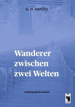 Wanderer zwischen zwei Welten von Harzig,  Günter