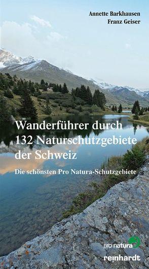 Wanderführer durch 132 Naturschutzgebiete der Schweiz von Barkhausen,  Annette, Geiser,  Franz