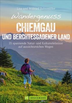 Wandergenuss Chiemgau und Berchtesgadener Land von Bahnmüller,  Wilfried und Lisa