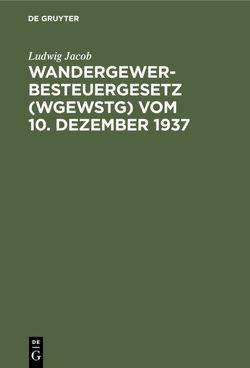 Wandergewerbesteuergesetz (WGewStG) vom 10. Dezember 1937 von Jacob,  Ludwig