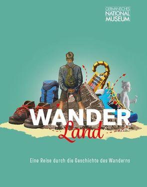 Wanderland. Eine Reise durch die Geschichte des Wanderns von Brehm,  Thomas, Kammel,  Frank Matthias, Selheim,  Claudia