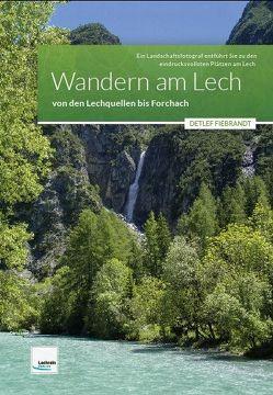 Wandern am Lech – von den Lechquellen bis Forchach von Fiebrandt,  Detlef