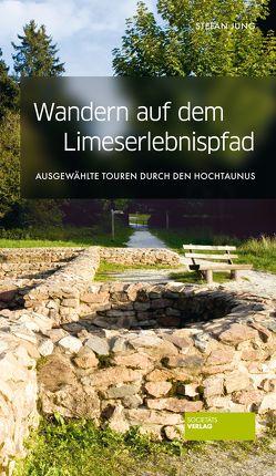 Wandern auf dem Limes-Erlebnispfad von Jung,  Stefan