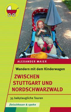 Wandern mit dem Kinderwagen – zwischen Stuttgart und Schwarzwald von Maier,  Alexander