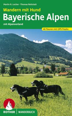 Wandern mit Hund Bayerische Alpen von Locher,  Martin, Rettstatt,  Thomas