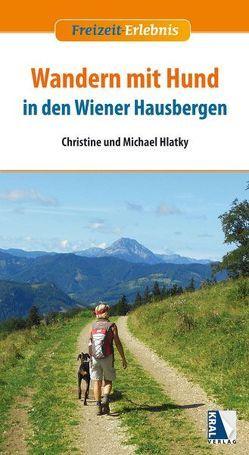 Wandern mit Hund in den Wiener Hausbergen von Hlatky,  Christine, Hlatky,  Michael