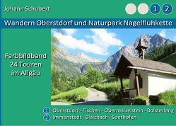 Wandern Oberstdorf und Naturpark Nagelfluhkette von Schubert,  Johann