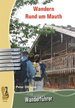 Wandern Rund um Mauth von Dillinger,  Peter