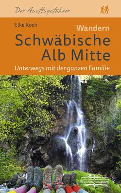 Wandern Schwäbische Alb Mitte Unterwegs mit der ganzen Familie von Koch,  Elke