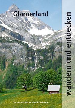 Wandern und Entdecken – Glarnerland von Beerli-Kaufmann,  Verena, Beerli-Kaufmann,  Werner