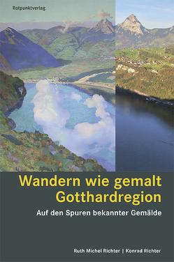 Wandern wie gemalt Gotthardregion von Richter,  Konrad, Richter,  Ruth Michel