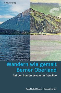 Wandern wie gemalt Berner Oberland von Michel Richter,  Ruth, Richter,  Konrad