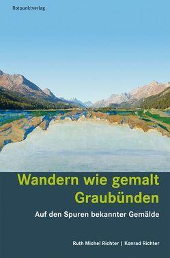 Wandern wie gemalt Graubünden von Richter,  Konrad, Richter,  Ruth Michel