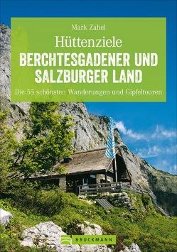 Wandern zu den schönsten Hütten Salzburger und Berchtesgadener Land von Zahel,  Mark