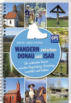 Wandern zwischen Donau und Isar von Ertl,  Josef, Fischaleck,  Johann
