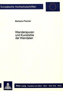 Wanderspuren und Kunststile der Wandalen von Pischel,  Barbara