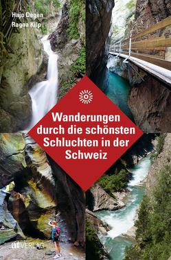 Wanderungen durch die schönsten Schluchten in der Schweiz von Degen,  Hans Joachim, Kilp,  Ragna
