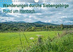 Wanderungen durchs Siebengebirge – Rund um Ittenbach (Wandkalender 2019 DIN A4 quer)