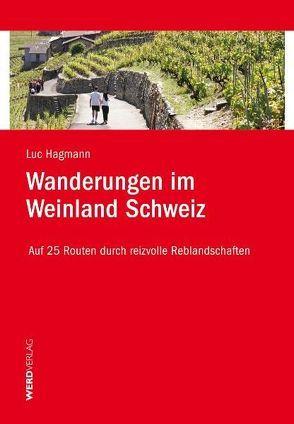 Wanderungen im Weinland Schweiz von Hagmann,  Luc
