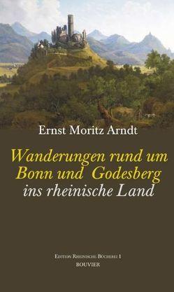 Wanderungen rund um Bonn und Godesberg ins rheinische Land von Arndt,  Ernst M, Gansen,  Georg