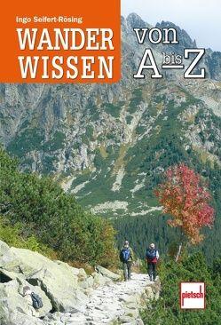Wanderwissen von A bis Z von Seifert-Rösing,  Ingo