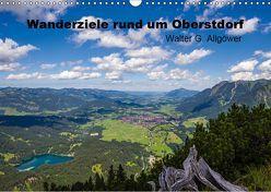 Wanderziele rund um Oberstdorf (Wandkalender 2019 DIN A3 quer) von G. Allgöwer,  Walter