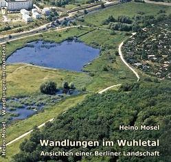 Wandlungen im Wuhletal von Bezirksamt Marzahn-Hellerdorf, Bezirksamt Treptow-Köpenick, Jekosch,  Uwe, Mallwitz,  Kurt, Mosel,  Heino, Semmelmann,  Rolf