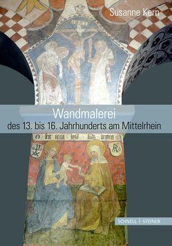 Wandmalerei des 13. bis 16. Jahrhunderts am Mittelrhein von Kern,  Susanne