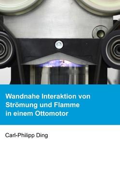 Wandnahe Interaktion von Strömung und Flamme in einem Ottomotor von Ding,  Carl-Philipp