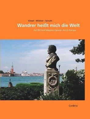 Wandrer heißt mich die Welt von Kiesel,  Markus, Mildner,  Joachim, Schuth,  Dietmar