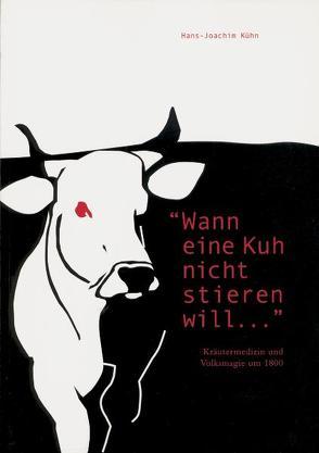 """""""Wann eine Kuh nicht stieren will…"""" von Kühn,  Hans J"""