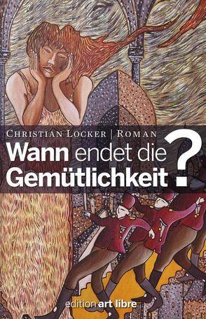 WANN ENDET DIE GEMÜTLICHKEIT? von Locker,  Christian