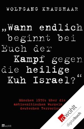 """""""Wann endlich beginnt bei Euch der Kampf gegen die heilige Kuh Israel?"""" von Kraushaar,  Wolfgang"""