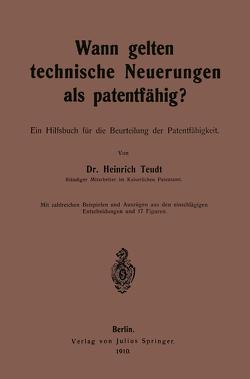 Wann gelten technische Neuerungen als Patentfähig? von Teudt,  Heinrich