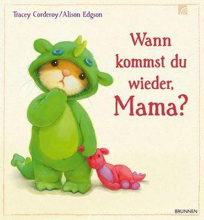 Wann kommst du wieder, Mama? von Corderoy,  Tracey, Edgson,  Alison