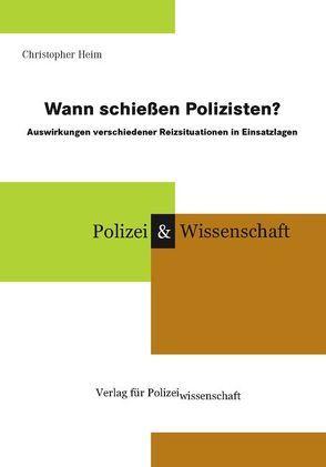 Wann schießen Polizisten? von Heim,  Christopher
