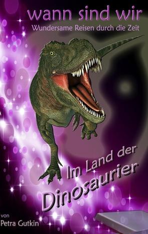 wann sind wir – Im Land der Dinosaurier von Gutkin,  Petra