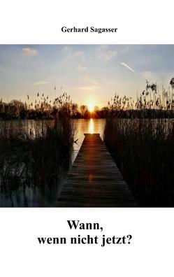Wann, wenn nicht jetzt? von Sagasser,  Gerhard