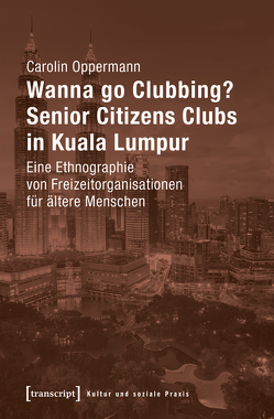 Wanna go Clubbing? – Senior Citizens Clubs in Kuala Lumpur von Oppermann,  Carolin