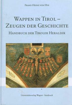 Wappen in Tirol – Zeugen der Geschichte von Hye,  Franz-Heinz