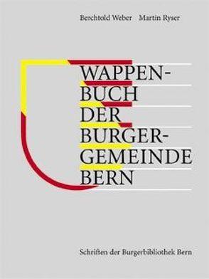 Wappenbuch der Burgergemeinde Bern von Ryser,  Martin, Weber,  Berchtold