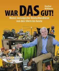 War DAS gut! Meine nostalgische Deutschlandreise von den 50ern bis heute von Mühlbeyer,  Manfred